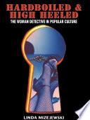 Hardboiled & <b>High Heeled</b>: The <b>Woman</b> Detective in Popular ...